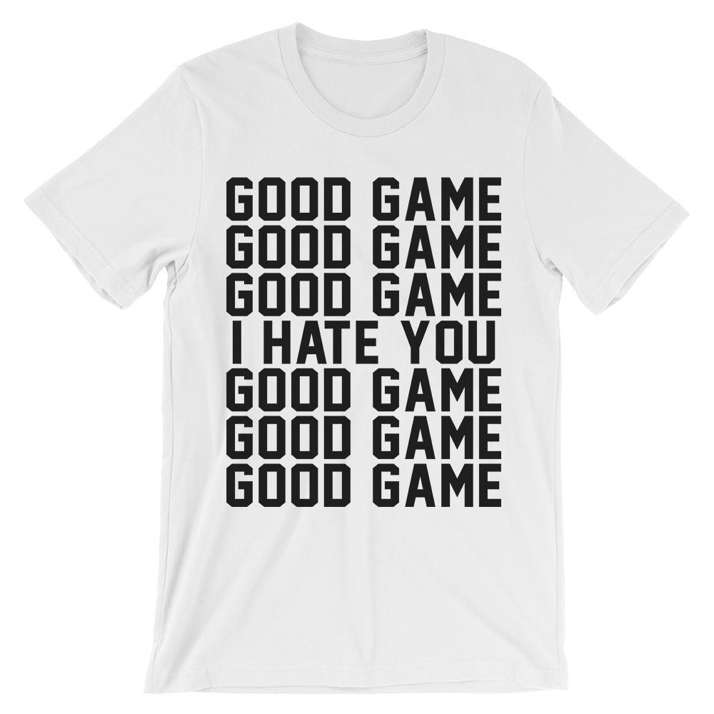 good game good game good game i hate you good game t shirt