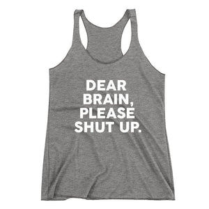 Dear brain, please shut up Racerback