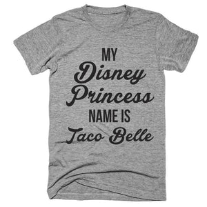my disney princess name is taco belle t-shirt - Shirtoopia