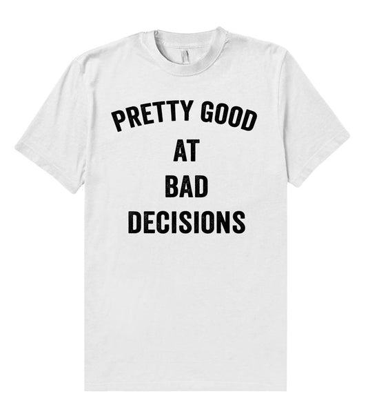 pretty good at bad decisions t shirt - Shirtoopia