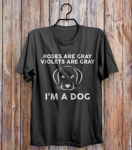 Roses Are Gray Violets Are Gray I'm A Dog T-shirt Black