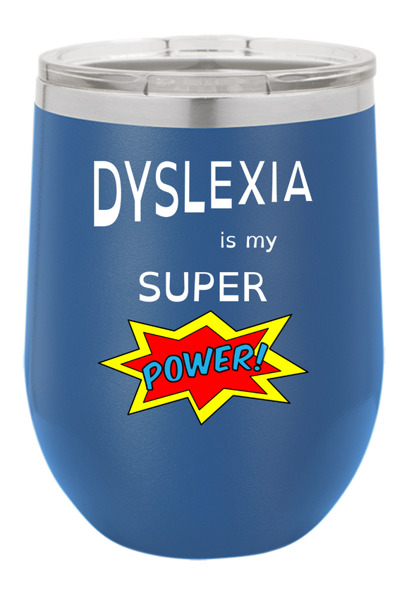 Dyslexia is My Super Power Wine Tumbler