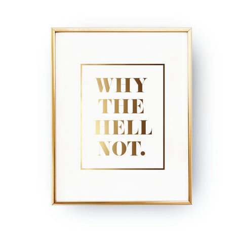 Why The Hell Not Art Print in Real Gold Foil