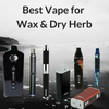 Best Vape for Wax and Dry Herb
