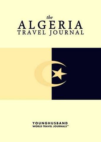 The Algeria Travel Journal by Younghusband World Travel Journals (ProductiveLuddite.com)