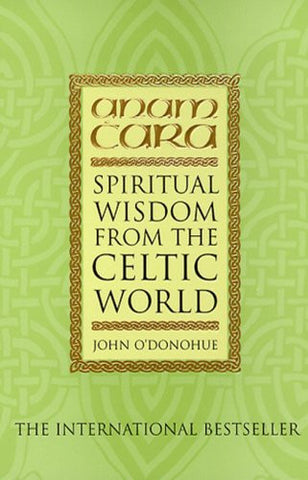 ANAM CARA: SPIRITUAL WISDOM FROM THE CELTIC WORLD John O'Donohue