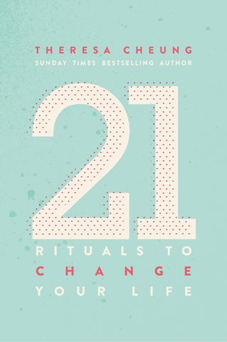 21 RITUALS TO CHANGE YOUR LIFE Theresa Cheung