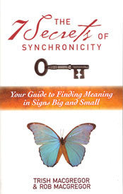 The Seven Secrets Of Synchronicity by Rob & Trish Macgregor