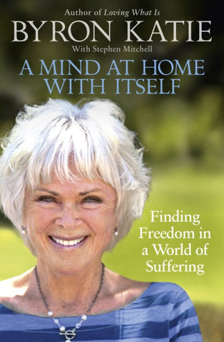 A MIND AT HOME WITH ITSELF Byron Katie
