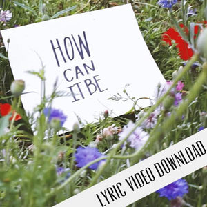 How Can It Be - Lyric Video