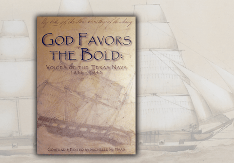 God Favors the Bold  - Voices of the Texas Navy - 1836-1845