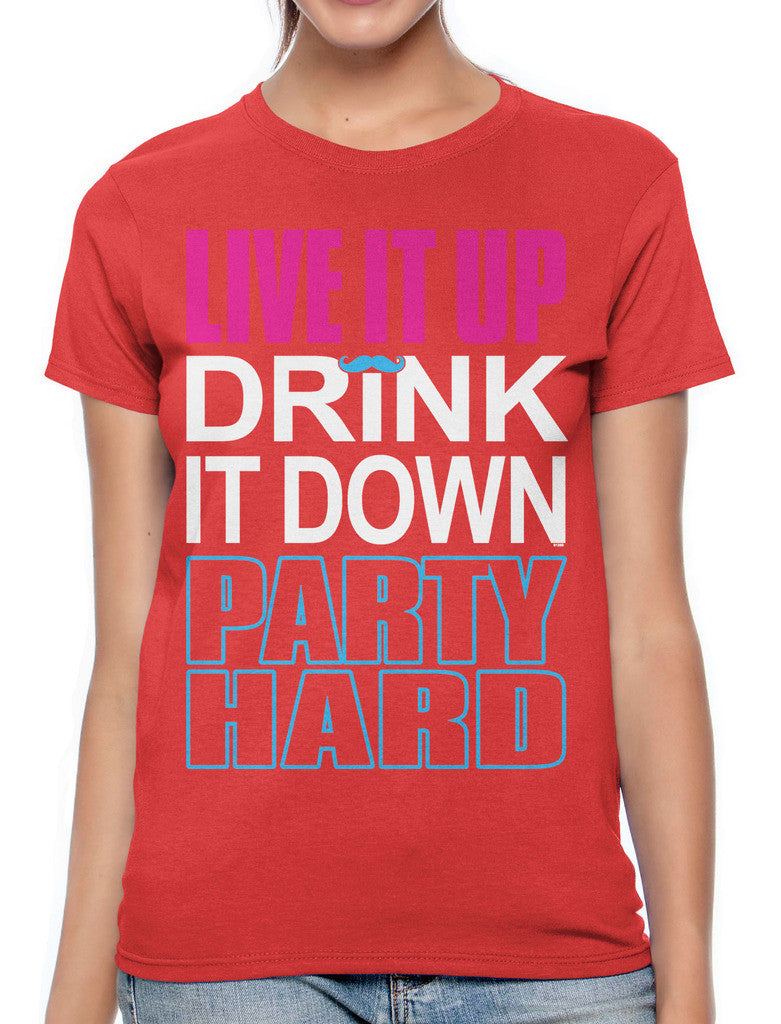 Live It Up Drink It Down Party Hard Women's T-shirt