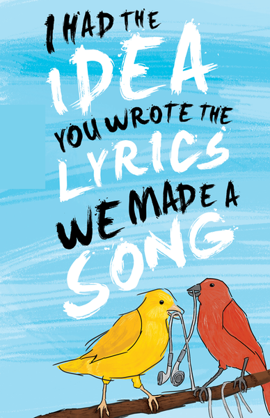 I Had the Idea You Wrote the Lyrics We Made a Song