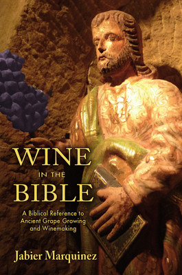 Front cover image for the book Wine in the Bible A Biblical Reference to Ancient Grape Growing and Winemaking