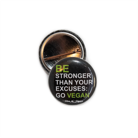 25mm Badge : Be Stronger Than Your Excuses badge by vegan eco ethical brand Viva La Vegan