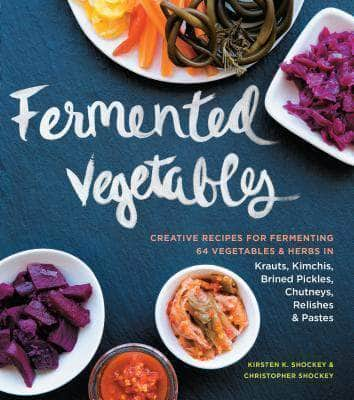 Fermented Vegetables by Kirsten & Christopher Shockey