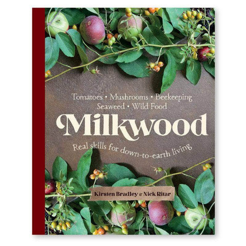 Milkwood – Real skills for down-to-earth living by Kirsten Bradley and Nick Rita