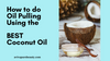 How to do Oil Pulling Using the Best Coconut Oil