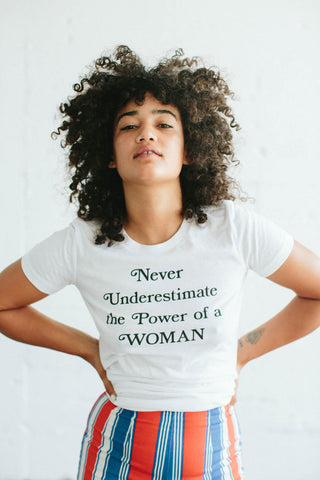 Never Underestimate the Power of a Woman - white tee