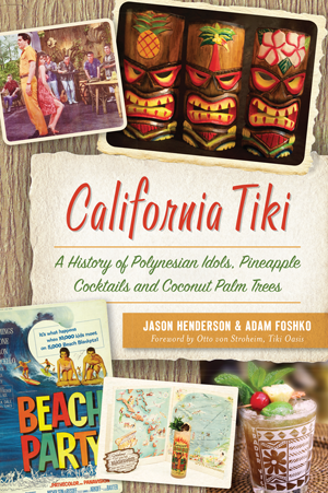 California Tiki: A History of Polynesian Idols, Pineapple Cocktails and Coconut Palm Trees Book