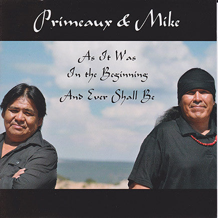 Primeaux & Mike - As It Was In The Beginning And Ever Shall Be