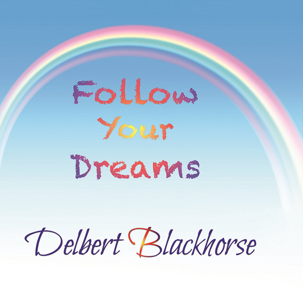 Delbert Blackhorse - Follow Your Dreams