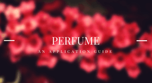 The Best Way To Apply Perfume