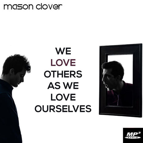 We Love Others As We Love Ourselves (Digital Download Teaching)