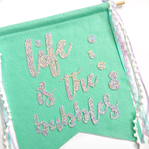 Life is the Bubbles Ribbon Feltie