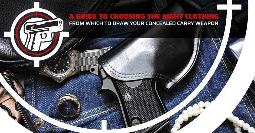 A Guide to Choosing the Right Clothing from Which to Draw Your Concealed Carry Weapon