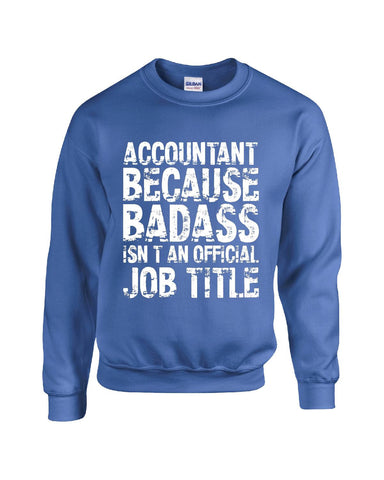 ACCOUNTANT Because Badass Isn t an Official Job Title v3 - Sweatshirt