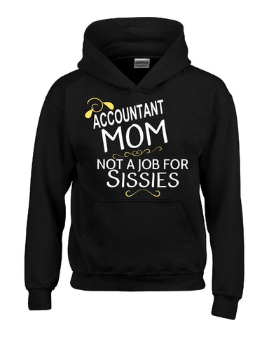 Accountant Mom Not A Job For Sissies - Hoodie