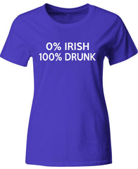 0% Irish 100% Drunk Saint Patrick's Drinking Funny Gift - Ladies T-Shirt
