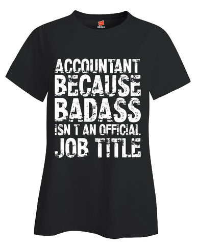 ACCOUNTANT Because Badass Isnt an Official Job Title v2-Ladies Cotton T Shirt