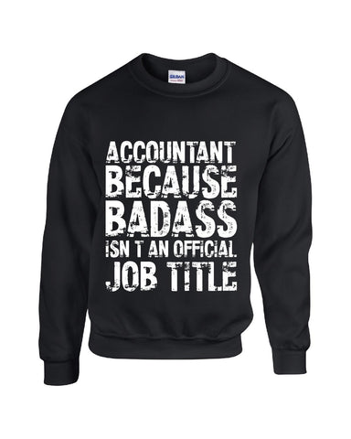 ACCOUNTANT Because Badass Isnt an Official Job Title v2-Heavy Blend Crewneck Sweatshirt