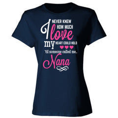 I NEVER KNEW HOW MUCH LOVE MY HEART COULD HOLD TIL SOMEONE CALLED ME NANA - Ladies' Cotton T-Shirt