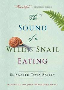 The Sound of a Wild Snail Eating (Elisabeth Tova Bailey)