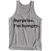 Surprise. I'm hungry. Tank Top