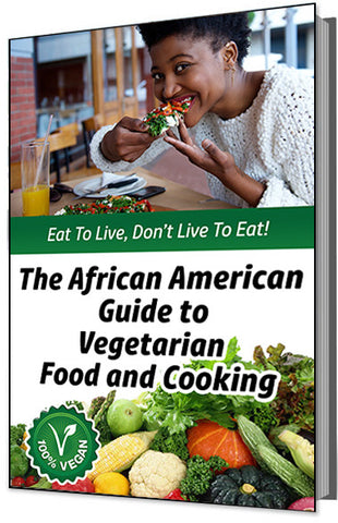 Eat to Live, Don't Live to Eat! The African American Guide to Vegetarian Food and Cooking