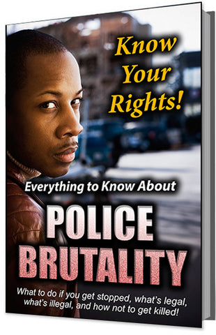 Know Your Rights! Everything to Know About Police Brutality (What to Do If You're Stopped, What's Legal, What's Illegal, and How Not to Get Killed!)