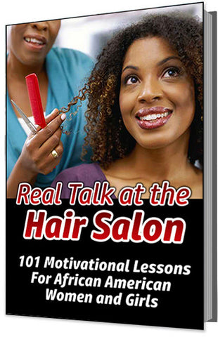 Real Talk at the Hair Salon (101 Motivational Lessons For African American Women and Girls)