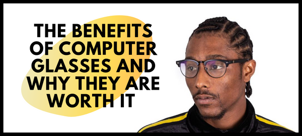 the benefits of computer glasses and why they are worth it