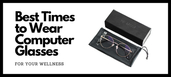 Best Times to Wear Computer Glasses for Your Wellness