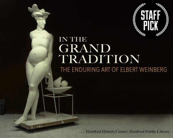In the Grand Tradition: The Enduring Art of Elbert Weinberg