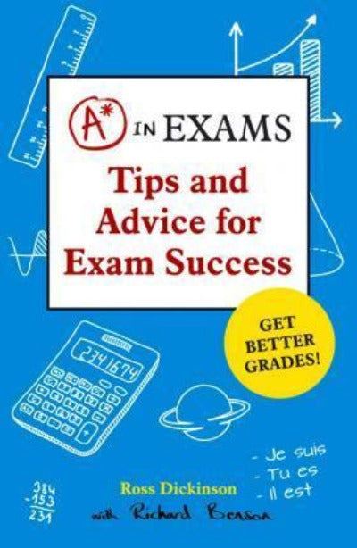 A* IN EXAMS: TIPS AND ADVICE FOR EXAM SUCCESS