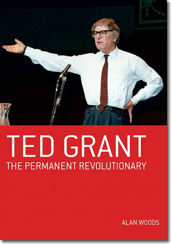 Ted Grant: The Permanent Revolutionary