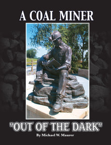 "A Coal Miner ""Out of the Dark""  written by Michael W. Maurer"