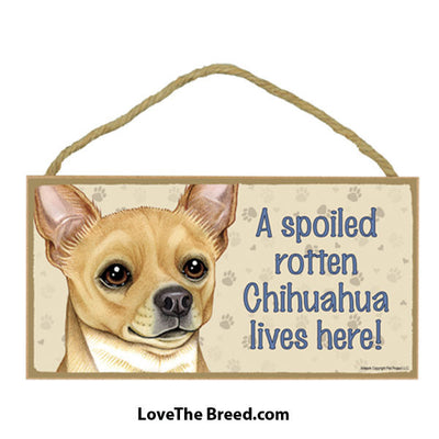 Spoiled Rotten Chihuahua Lives Here Sign