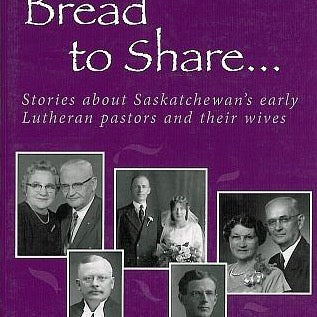 Bread to Share Volume 2: Stories about Saskatchewan's early Lutheran pastors and their wives - by Lois Knudson Munholland