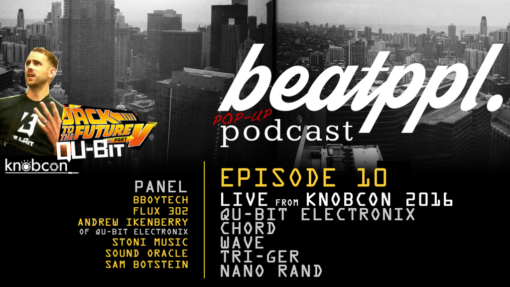 BeatPPL POP UP Podcast Knobcon 2016 - Episode 10 - Featuring Andrew Ikenberry Qu-Bit Electronix